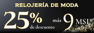 RELOJERÍA DE MODA HASTA 25% DE DESCUENTO MÁS 9 MESES SIN INTERESES